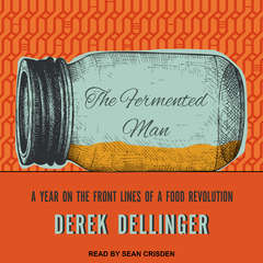 The Fermented Man: A Year on the Front Lines of a Food Revolution Audiobook, by Derek Dellinger