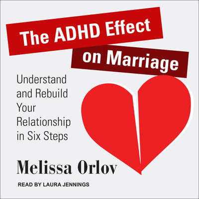 The ADHD Effect on Marriage: Understand and Rebuild Your Relationship in Six Steps Audiobook, by
