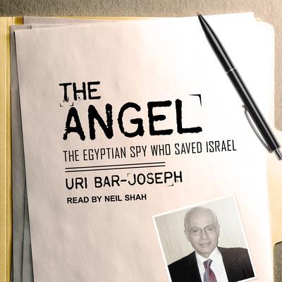 The Angel: The Egyptian Spy Who Saved Israel Audiobook, by Uri Bar-Joseph