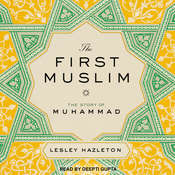 The First Muslim: The Story of Muhammad Audiobook, by Lesley Hazleton