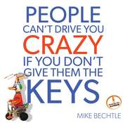 People Can't Drive You Crazy if You Don't Give Them the Keys, by Mike Bechtle