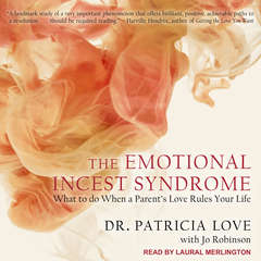 The Emotional Incest Syndrome: What to do When a Parents Love Rules Your Life Audiobook, by Jo Robinson, Patricia Love, Ed.D.