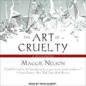 The Art of Cruelty: A Reckoning Audiobook, by Maggie Nelson
