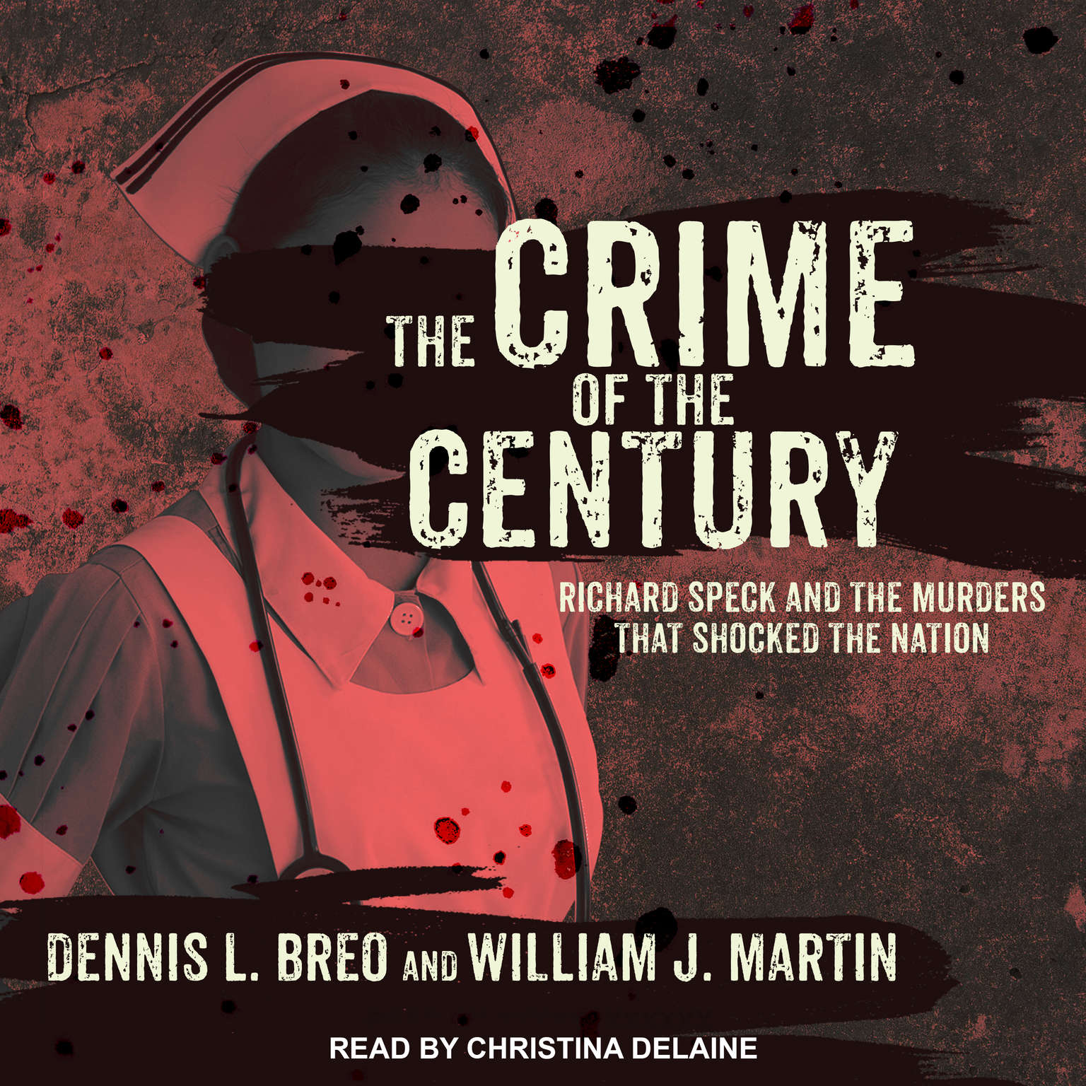 The Crime of the Century: Richard Speck and the Murders That Shocked a Nation Audiobook, by Dennis L. Breo