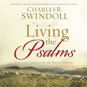 Living the Psalms: Encouragement for the Daily Grind Audiobook, by Charles R. Swindoll