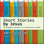 Short Stories by Jesus: The Enigmatic Parables of a Controversial Rabbi Audiobook, by Amy-Jill Levine