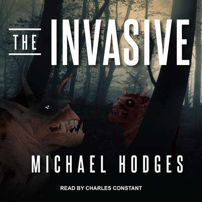 The Invasive  Audiobook, by Michael Hodges