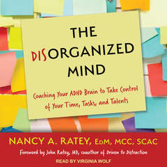 The Disorganized Mind: Coaching Your ADHD Brain to Take Control of Your Time, Tasks, and Talents Audiobook, by Author Info Added Soon
