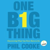 One Big Thing: Discovering What You Were Born To Do Audiobook, by Phil Cooke
