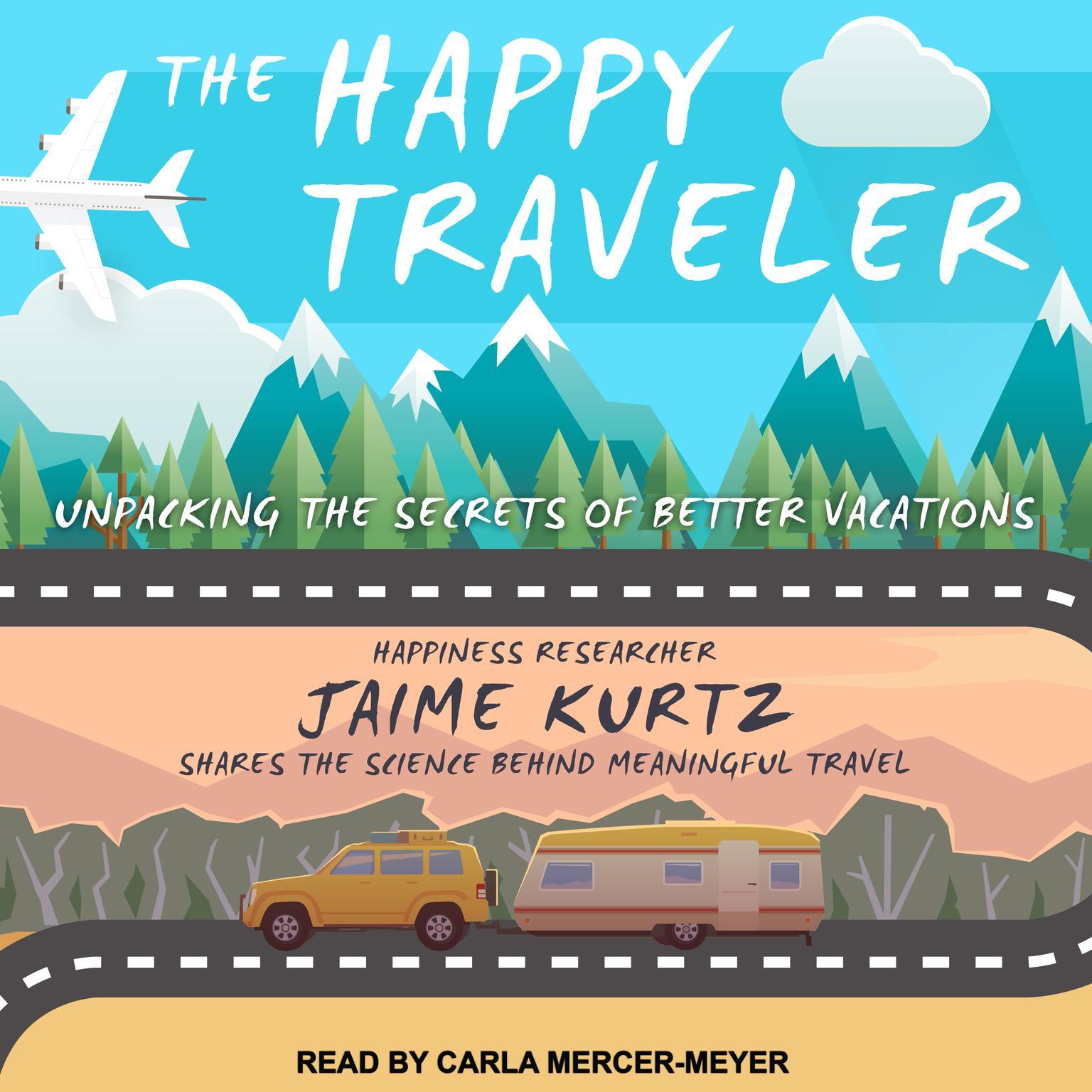 The Happy Traveler: Unpacking the Secrets of Better Vacations Audiobook, by Jaime Kurtz