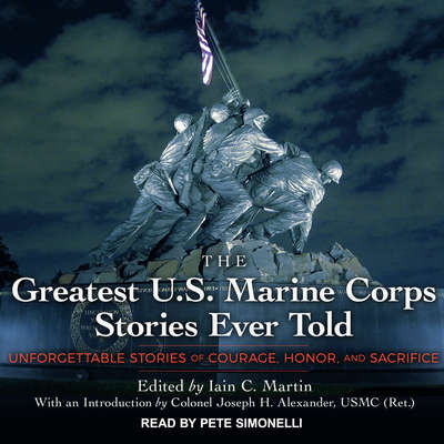 The Greatest US Marine Corps Stories Ever Told: Unforgettable Stories Of Courage, Honor, And Sacrifice Audiobook, by Author Info Added Soon
