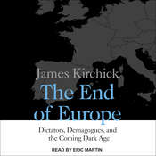 The End of Europe: Dictators, Demagogues, and the Coming Dark Age Audiobook, by James Kirchick