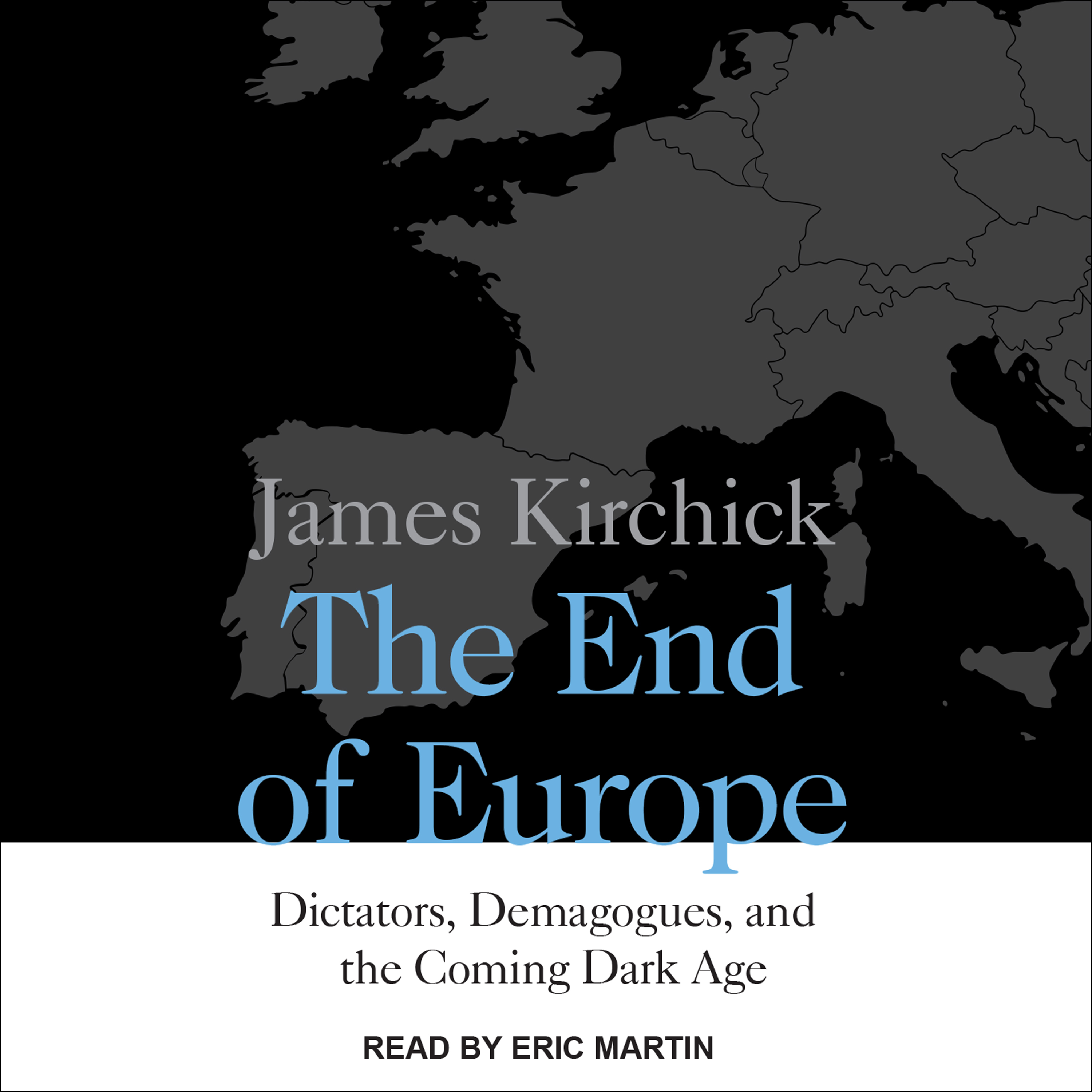 Printable The End of Europe: Dictators, Demagogues, and the Coming Dark Age Audiobook Cover Art