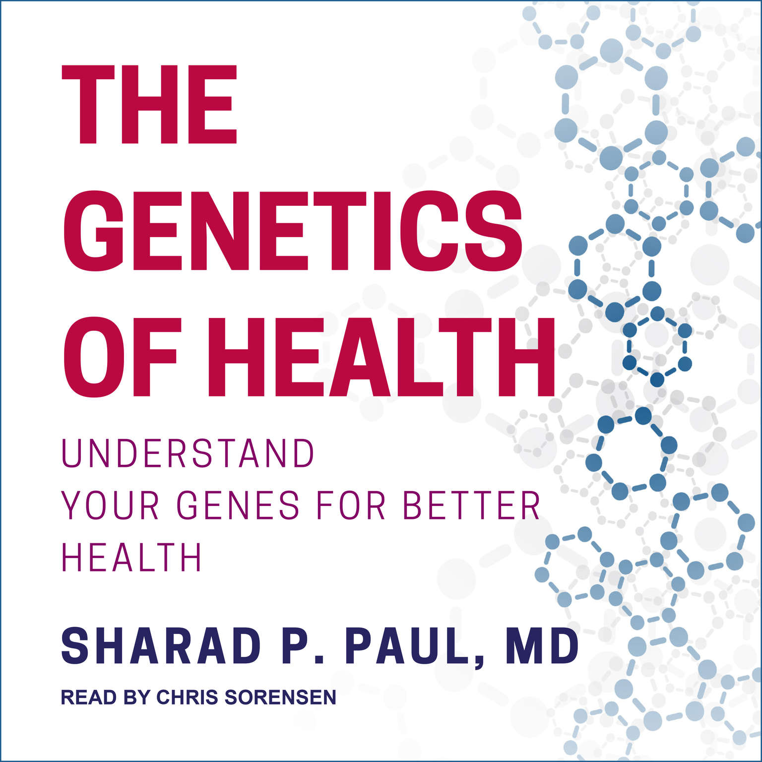 The Genetics of Health: Understand Your Genes for Better Health Audiobook, by Sharad P. Paul