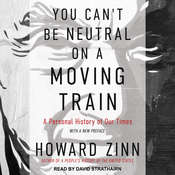 You Cant Be Neutral on a Moving Train: A Personal History of Our Times Audiobook, by Howard Zinn