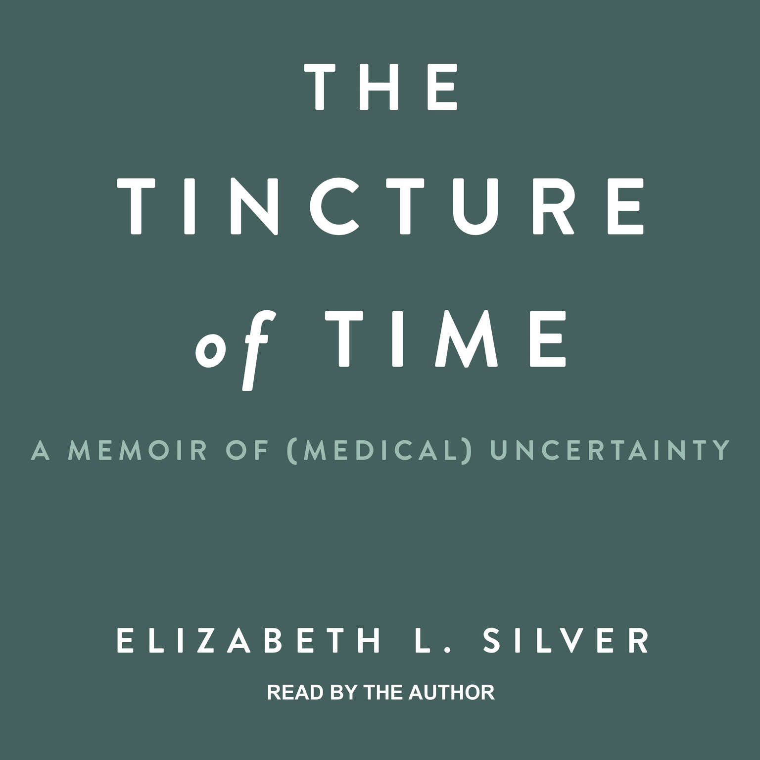 The Tincture of Time: A Memoir of (Medical) Uncertainty Audiobook, by Elizabeth L. Silver