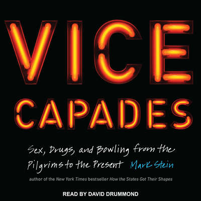 The Vice Capades: Sex, Drugs, and Bowling from the Pilgrims to the Present Audiobook, by Mark Stein