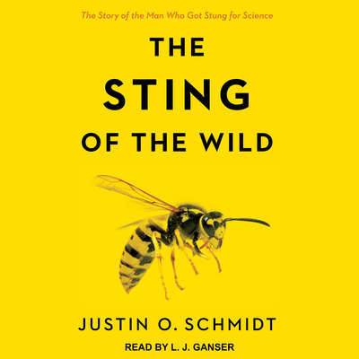 The Sting of the Wild Audiobook, by Justin O. Schmidt