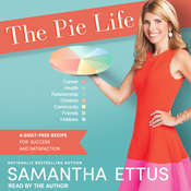 The Pie Life: A Guilt-Free Recipe For Success and Satisfaction Audiobook, by Samantha Ettus