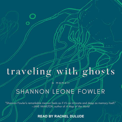 Traveling with Ghosts: A Memoir Audiobook, by Shannon Leone Fowler