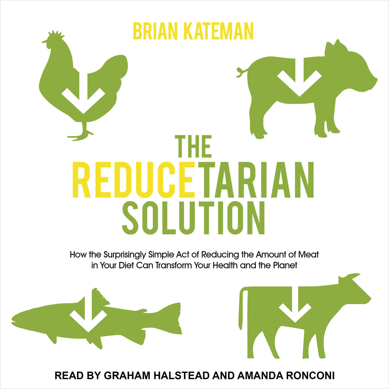 The Reducetarian Solution: How the Surprisingly Simple Act of Reducing the Amount of Meat in Your Diet Can Transform Your Health and the Planet Audiobook, by Brian Kateman
