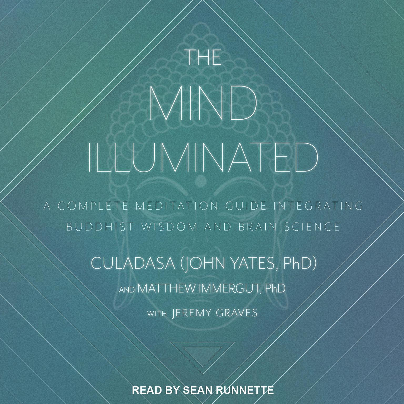 The Mind Illuminated: A Complete Meditation Guide Integrating Buddhist Wisdom and Brain Science Audiobook, by Culadasa John Yates