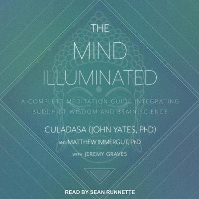 The Mind Illuminated: A Complete Meditation Guide Integrating Buddhist Wisdom and Brain Science Audiobook, by Culadasa