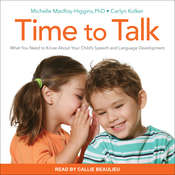 Time to Talk: What You Need to Know About Your Childs Speech and Language Development Audiobook, by Carlyn Kolker, Michelle MacRoy-Higgins