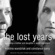 The Lost Years: Surviving a Mother and Daughters Worst Nightmare Audiobook, by Kristina Wandzilak, Constance Curry