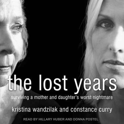 The Lost Years: Surviving a Mother and Daughters Worst Nightmare Audiobook, by Kristina Wandzilak