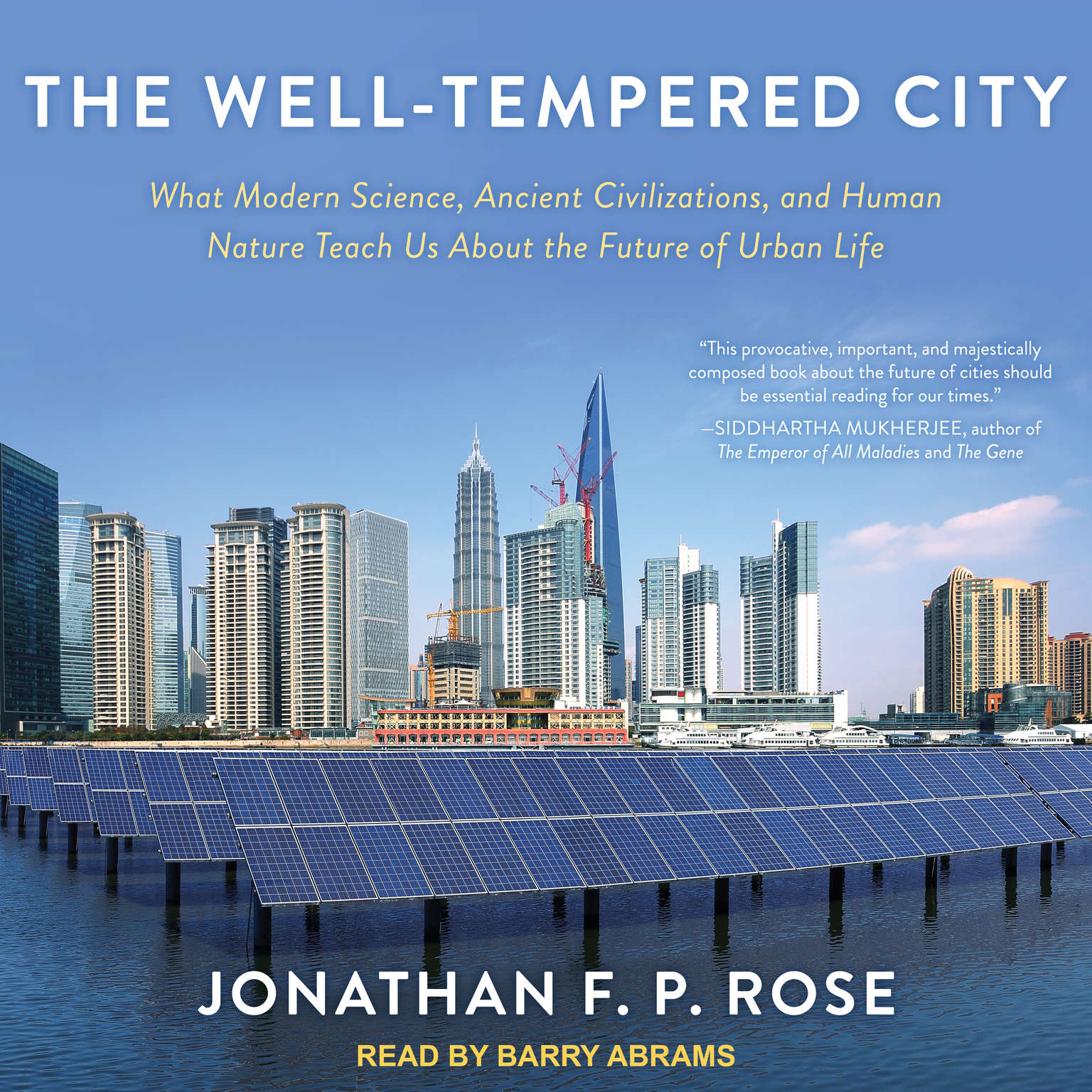 The Well-Tempered City: What Modern Science, Ancient Civilizations, and Human Nature Teach Us About the Future of Urban Life Audiobook, by Jonathan F. P. Rose