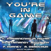 You're in Game!: LitRPG Stories from Bestselling Authors Audiobook, by Andrew Novak, Vasily Mahanenko, Pavel Kornev, Alexey Osadchuk, Michael Atamanov, Andrei Livadny, various authors