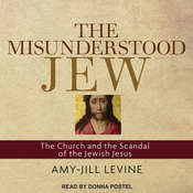 The Misunderstood Jew: The Church and the Scandal of the Jewish Jesus Audiobook, by Amy-Jill Levine