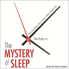 The Mystery of Sleep: Why a Good Nights Rest Is Vital to a Better, Healthier Life Audiobook, by Meir Kryger