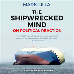 The Shipwrecked Mind: On Political Reaction Audiobook, by Mark Lilla