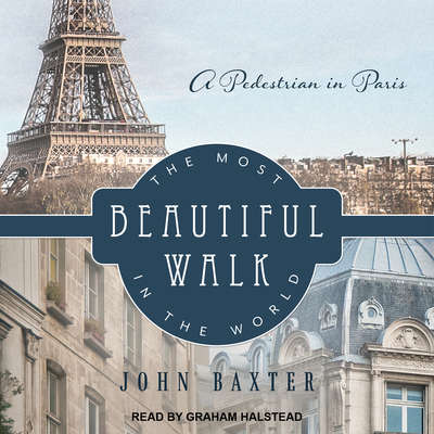 The Most Beautiful Walk in the World: A Pedestrian in Paris Audiobook, by John Baxter