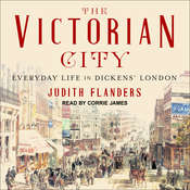 The Victorian City: Everyday Life in Dickens London Audiobook, by Judith Flanders