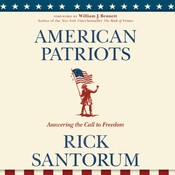 American Patriots: Answering the Call to Freedom, by Rick Santorum