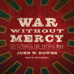 War Without Mercy:  Race and Power in the Pacific War Audiobook, by John W. Dower
