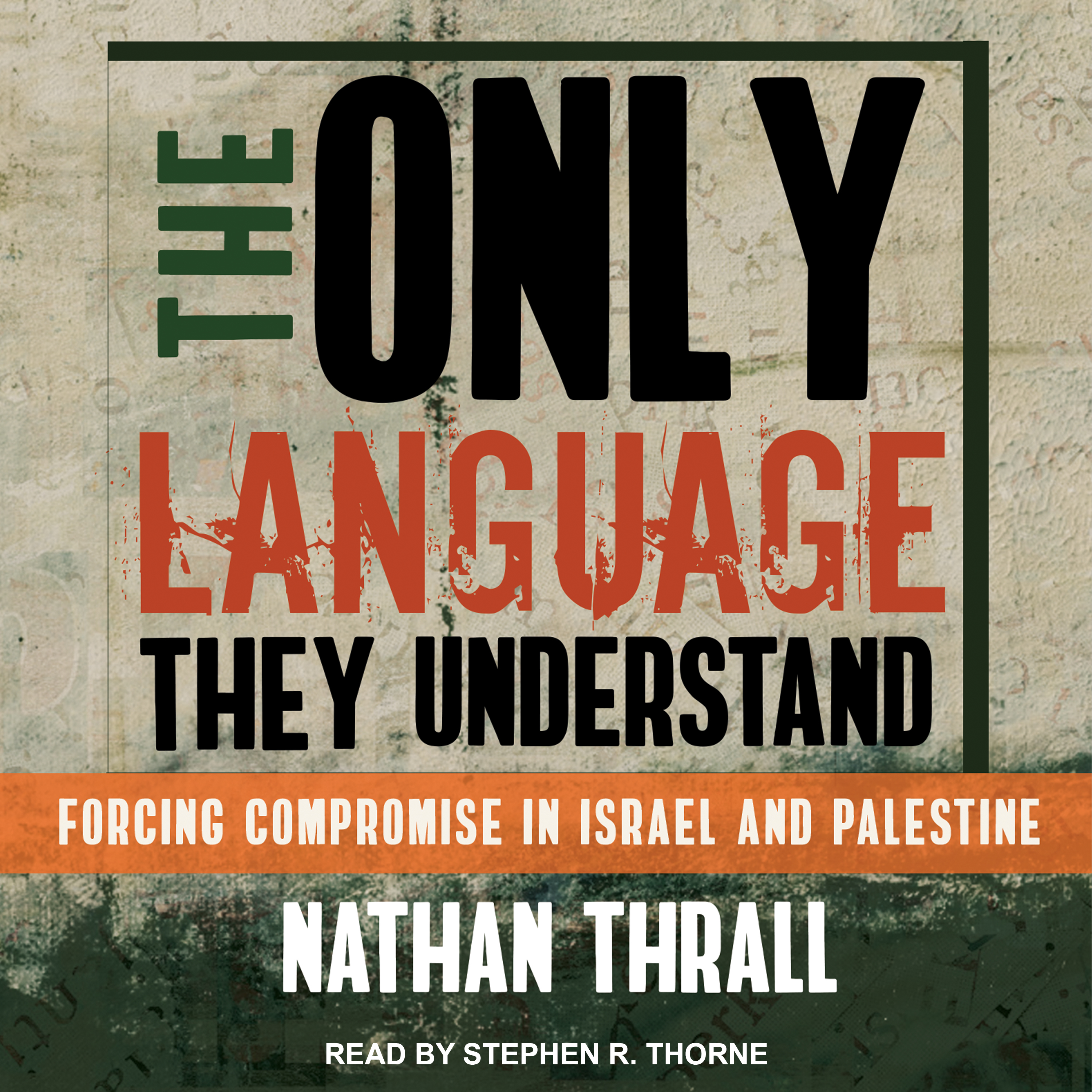 Printable The Only Language They Understand: Forcing Compromise in Israel and Palestine Audiobook Cover Art