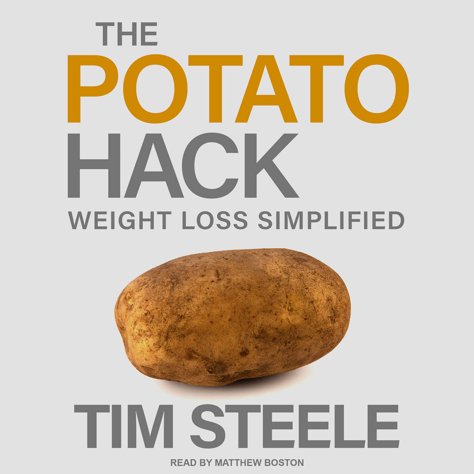 The Potato Hack: Weight Loss Simplified Audiobook, by Tim Steele
