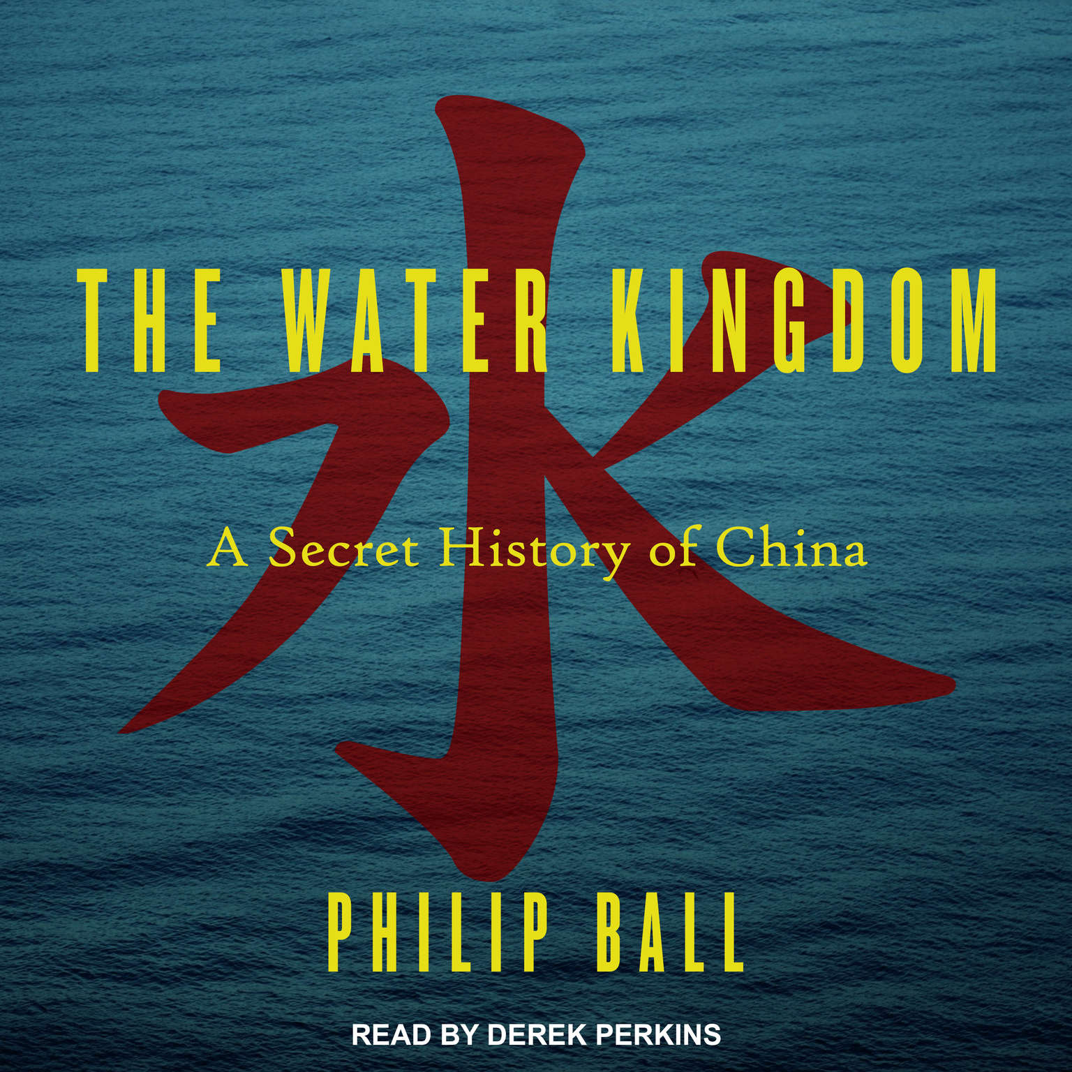 The Water Kingdom:  A Secret History of China Audiobook, by Philip Ball