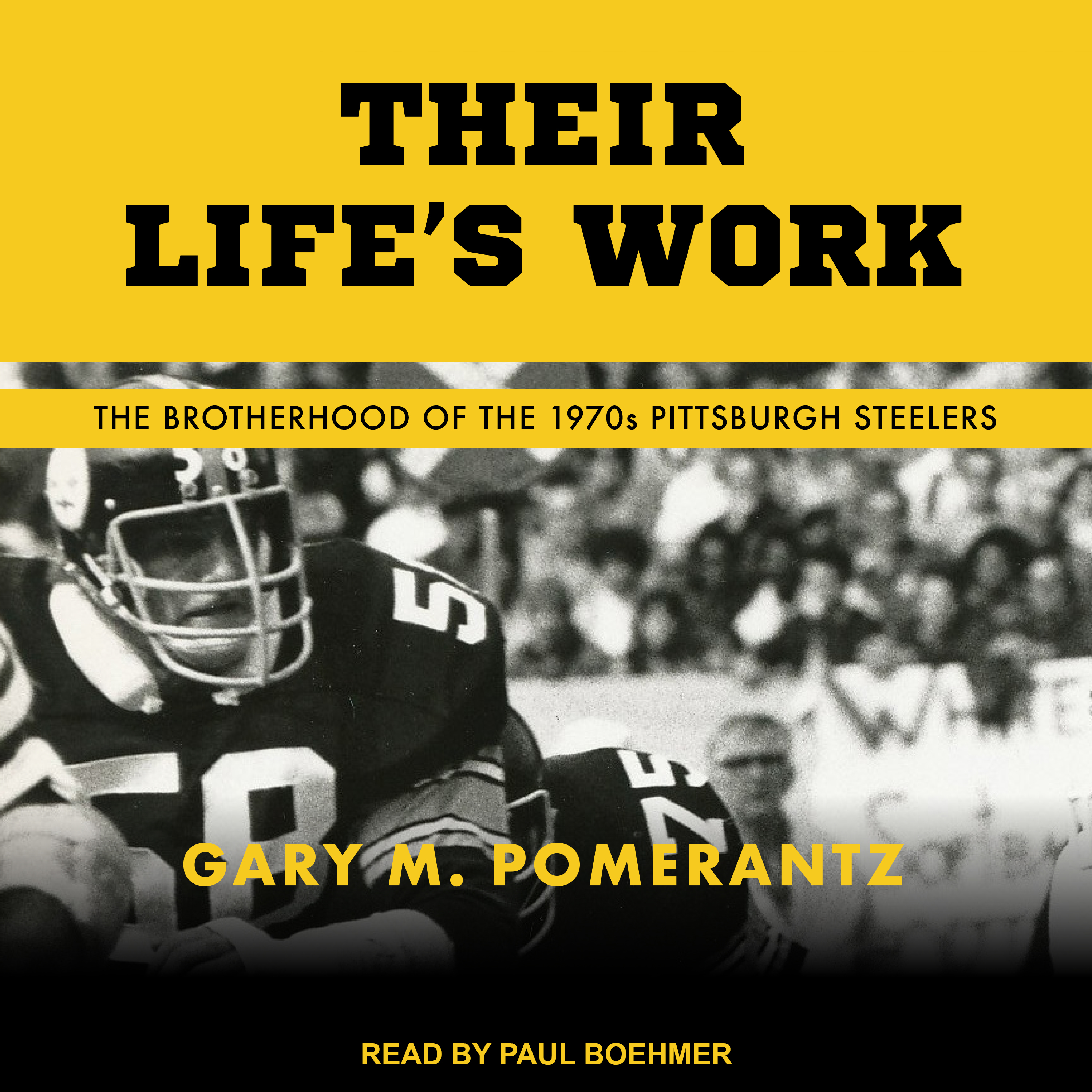 Printable Their Life's Work: The Brotherhood of the 1970s Pittsburgh Steelers Audiobook Cover Art