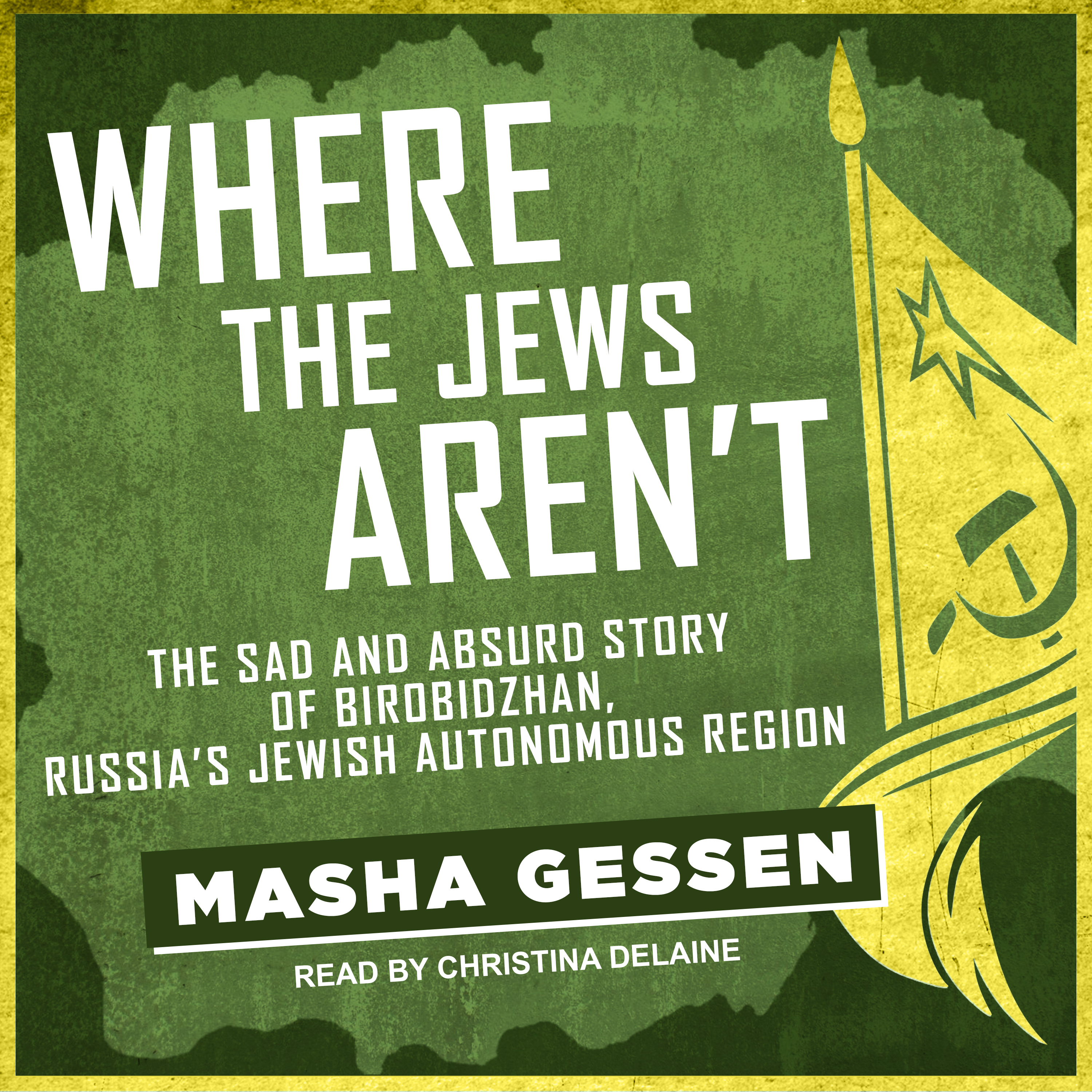 Printable Where the Jews Aren't: The Sad and Absurd Story of Birobidzhan, Russia's Jewish Autonomous Region Audiobook Cover Art