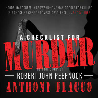 A Checklist for Murder: The True Story of Robert John Peernock Audiobook, by Anthony Flacco