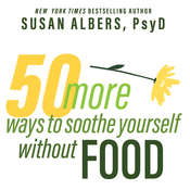 50 More Ways to Soothe Yourself Without Food: Mindfulness Strategies to Cope With Stress and End Emotional Eating Audiobook, by Susan Albers