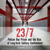 23/7: Pelican Bay Prison and the Rise of Long-Term Solitary Confinement Audiobook, by Keramet Reiter