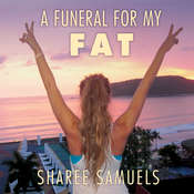 A Funeral for My Fat: My Journey to Lay 100 Pounds to Rest Audiobook, by Sharee Samuels