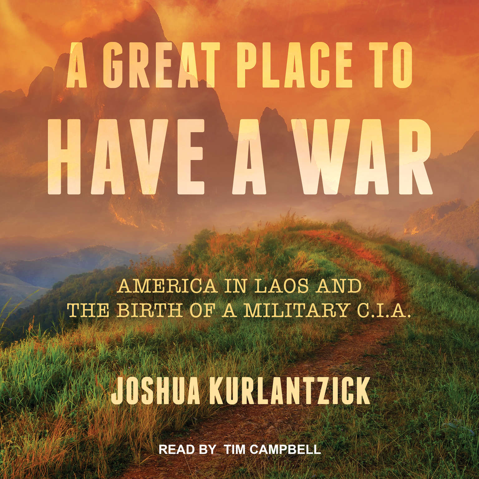 A Great Place to Have a War: America in Laos and the Birth of a Military CIA Audiobook, by Joshua Kurlantzick