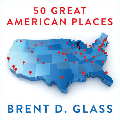 50 Great American Places: Essential Historic Sites Across the U.S. Audiobook, by Brent D. Glass